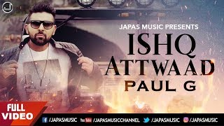 Punjabi Song | Ishq Attwaad | Paul G Ft. Desi Crew | Veet Baljit | Japas Music | Full Song