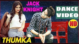 JACK KNIGHT - THUMKA DANCE | DANCE CHOREOGRAPHY | JACK KNIGHT NEW SONG | ROCK SMART PBH