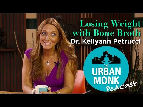 The Urban Monk –Losing Weight with Bone Broth with Guest Dr. Kellyann Petrucci