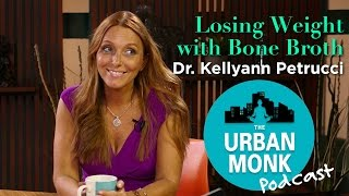 The Urban Monk – Losing Weight with Bone Broth with Guest Dr. Kellyann Petrucci