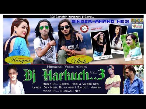 Latest Video Album 2018 | DJ Harkuch Vol 3 | Anand Negi | Pahari Kinnauri Mix | DJ RockerZ