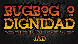 Bugbog O Dignidad? - JAD (Original Song)