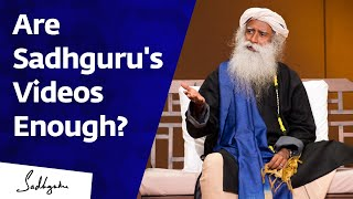 Is Watching All of Sadhguru's YouTube Videos Enough?