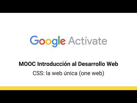 MOOC Introducción al Desarrollo Web, parte 2 - 3.13 CSS: la web única (one web) - Google Actívate