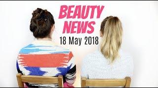 BEAUTY NEWS - 18 May 2018