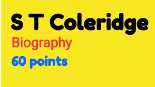 S T Coleridge biography related 60 point.point wise easily understand.