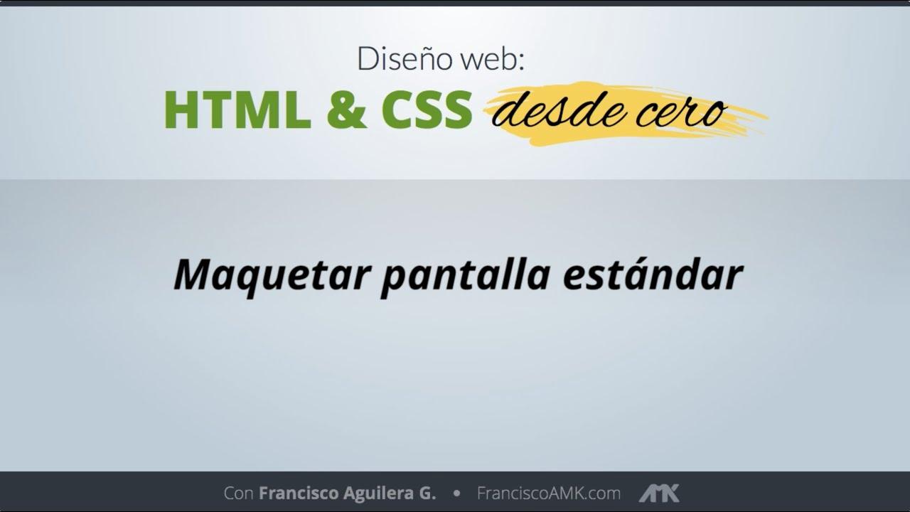 HTML y CSS Desde Cero – 39. Maquetar Pantalla Estándar