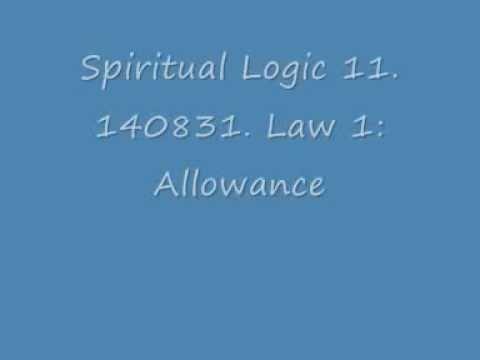 Spiritual Logic 11 140831 Law 1: Allowance