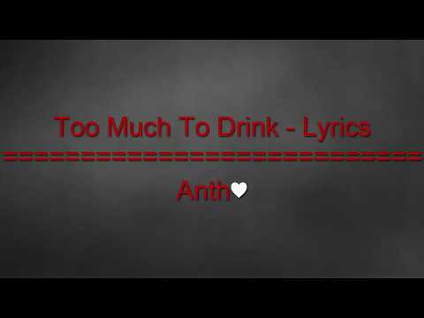 To much to drink - (Lyrics) - Anth