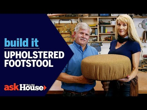 How to Build an Upholstered Footstool | Build It | Ask This Old House