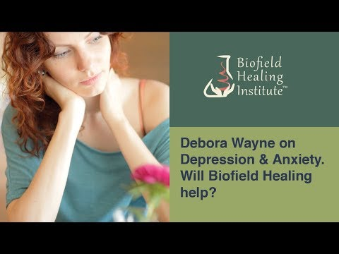 Debora Wayne on Depression & Anxiety. Will Biofield Healing help?