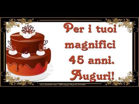 Auguri Buon Compleanno 45.45 Anni Tanti Auguri Youtube