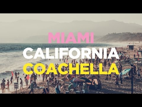 MIAMI, CALIFORNIA & COACHELLA 2017