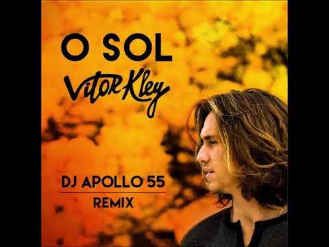 Vitor Kley - O Sol DJ Apollo 55 Remix