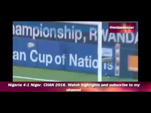 Nigeria 4-1 Niger. CHAN 2016. Watch Highlights