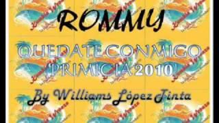 ROMMY - QUEDATE CONMIGO (PRIMICIA AGOSTO 2010) AL FONDO HAY SITIO