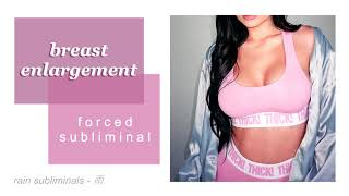 BREAST ENLARGEMENT → extremely powerful forced subliminal