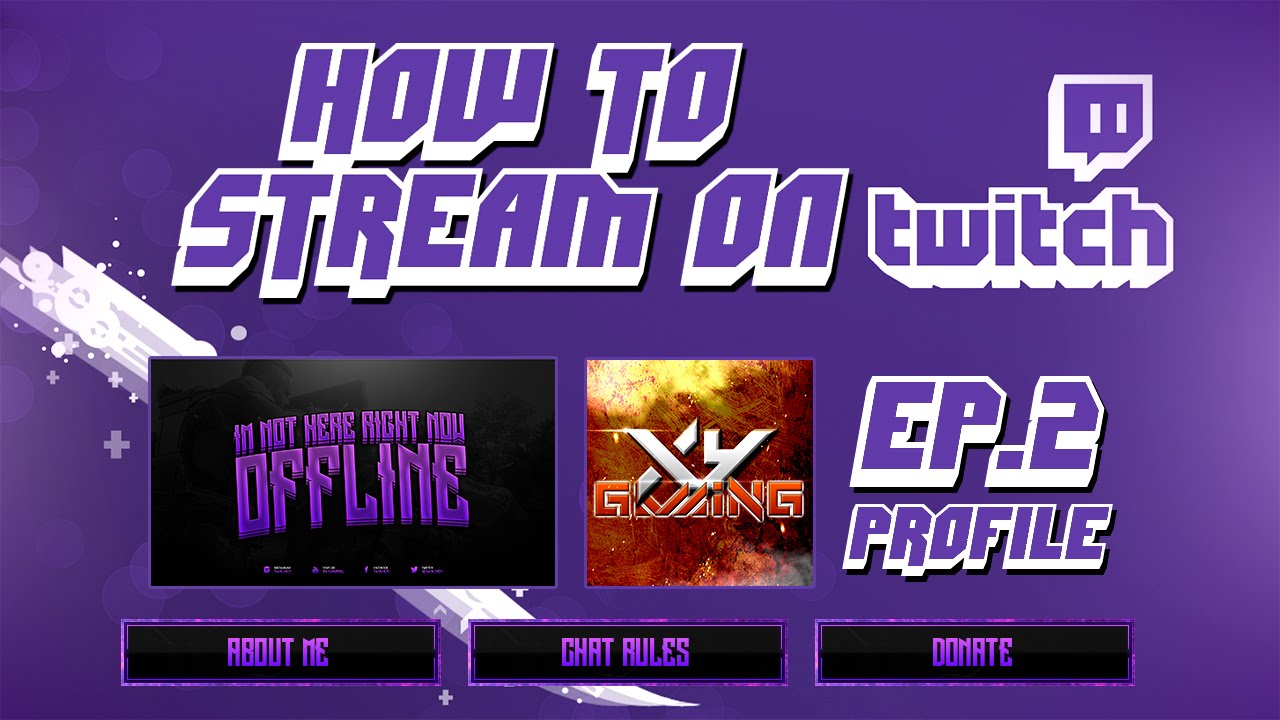 How To Stream To Twitch: How To Stream On Twitch.tv (Ep.2 PROFILE) Banner, Profile