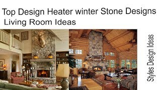 Top Design Heater winter Stone Designs Living Room  Ideas