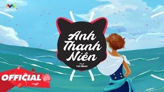 ANH THANH NIÊN ( VUX Remix ) - HuyR | Nhạc EDM Tiktok Gây Nghiện Hay Nhất 2020