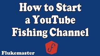 How to Start a Fishing Channel on YouTube