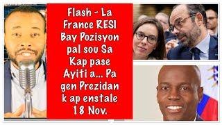 13 Nov- Gwo Nouvèl : La FRANCE resi PALE. Men pozisyon OFISYEL YO... Pap gen lot prezidan 18 Nov