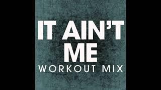 It Ain't Me (Workout Remix)