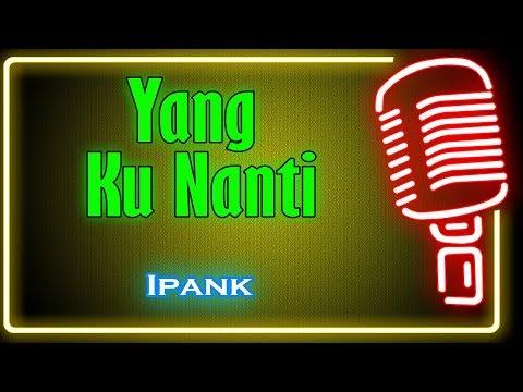 Yang Ku Nanti (Karaoke Minang) ~ Ipank