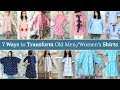 DIY : 7 WAYS TO TRANSFORM OLD MEN/WOMEN'S SHIRTS | Refashion