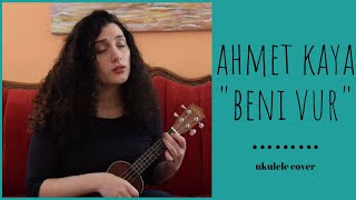 Beni Vur (Ahmet Kaya) - Ukulele Cover