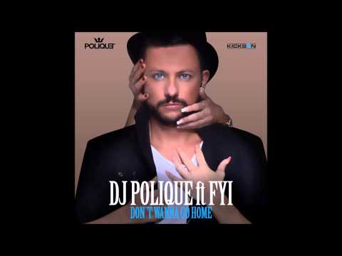DJ Polique feat  FIY   Don't Wanna Go Home (HQ)