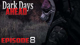 DayZ Standalone: Dark Days Ahead- Ep.8