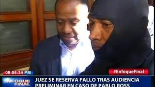 Juez se reserva fallo para el 11 de abril -  tras audiencia preliminar en caso Pablo Ross