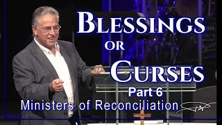 Blessings or Curses Part 6- Ministers of Reconciliation
