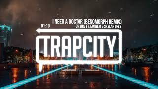 Dr. Dre ft. Eminem &amp Skylar Grey - I Need A Doctor (Besomorph Remix)