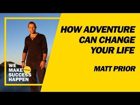 How Adventure Can Change Your Life // Matt Prior // We Make Success Happen // EP 001