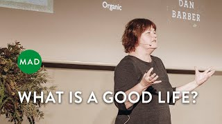What is a Good Life?   Carolyn Steel   MAD Monday