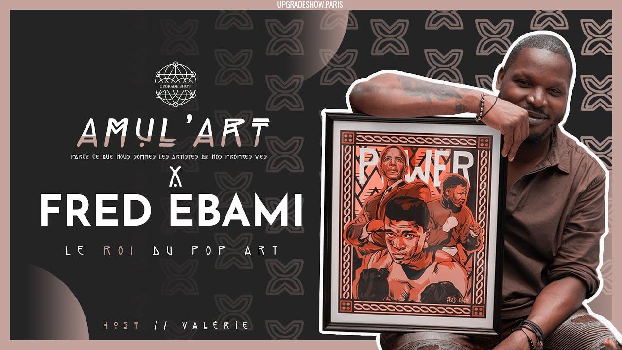 EPISODE 1: LE ROI DU POP ART | FRED EBAMI POUR AMUL' ART
