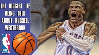The biggest lie being told about Russell Westbrook