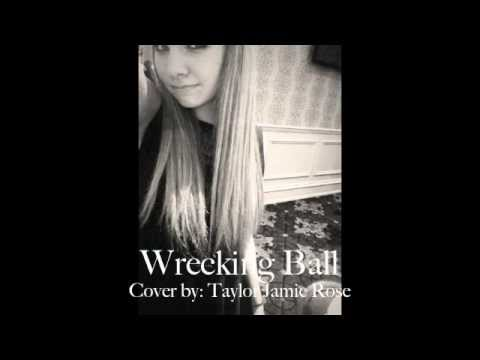 Wrecking Ball (Cover by: Taylor Jamie Rose) Miley Cyrus ...