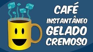 Como fazer CAFÉ INSTANTÂNEO GELADO CREMOSO