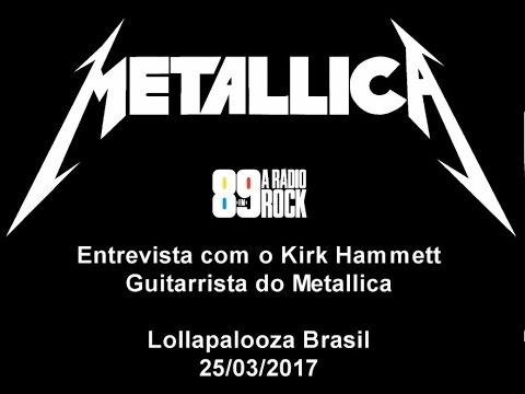 89FM - METALLICA - Entrevista Kirk Hammett (Lollapalooza Brasil 2017)