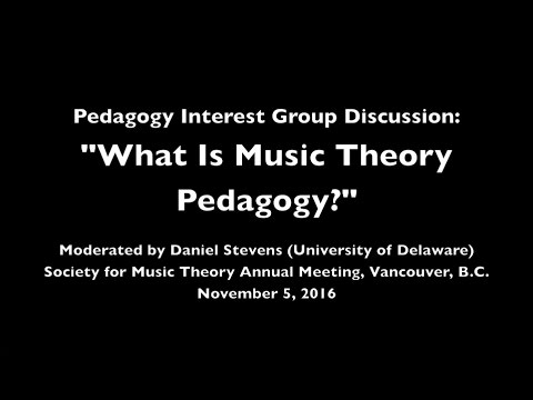 What is Music Theory Pedagogy? (Pedagogy Interest Group, SMT2016, Vancouver, B.C.)