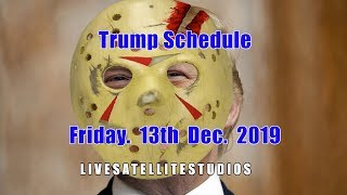 President Trump's Schedule for Friday the 13th, December 2019