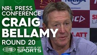 NRL Press Conference: Craig Bellamy - Round 20   NRL on Nine