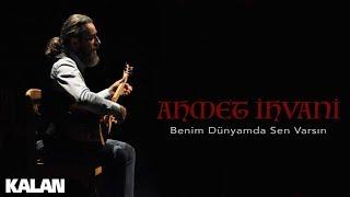 Ahmet İhvani - Benim Dünyamda Sen Varsın [ Single © 2019 Kalan Müzik ]