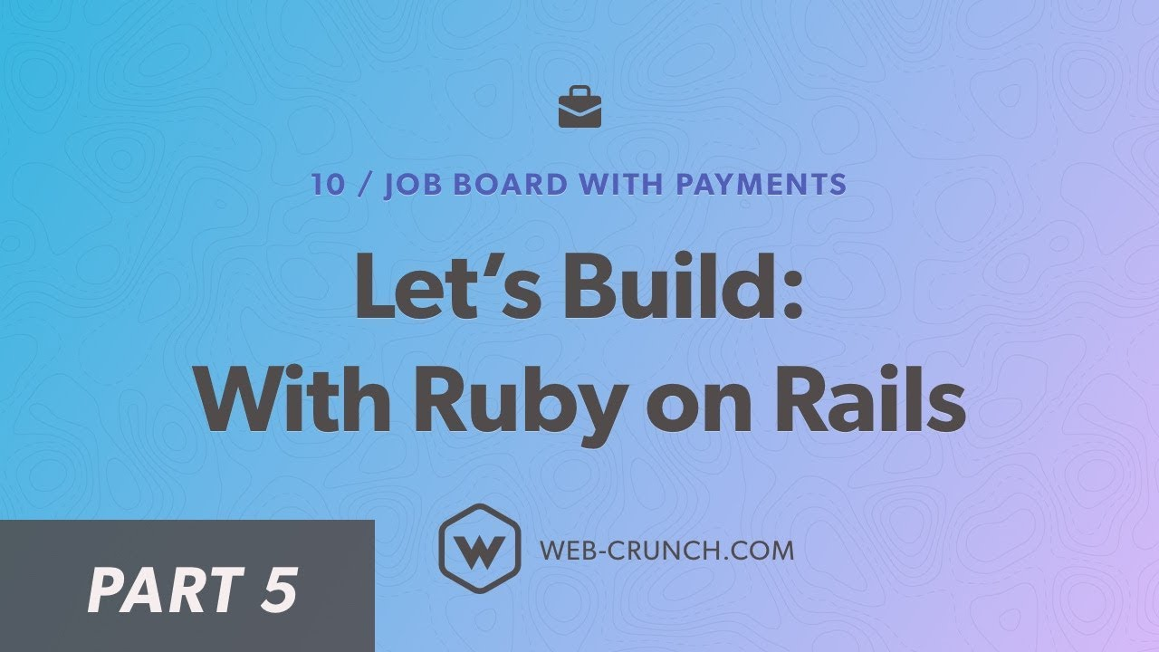 Let's Build: With Ruby on Rails - 05 - Adding Stripe JavaScript - Job Board  with Payments
