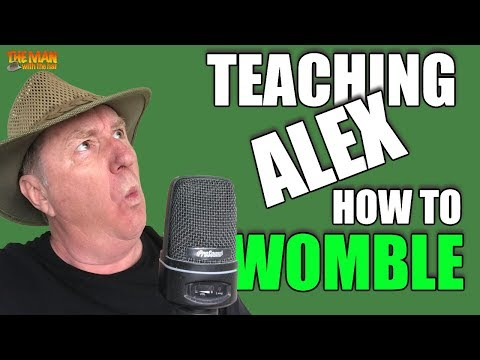 HOW to Womble like a professional. Watch me teach Alex