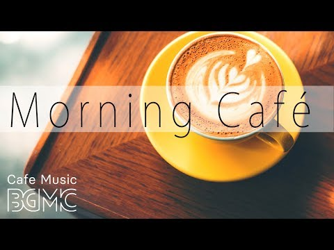 Relaxing Cafe Music - Good Morning Jazz & Bossa Nova Instrum