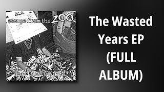 Escape From The Zoo // The Wasted Years EP (FULL ALBUM)